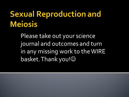 Please take out your science journal and outcomes and turn in any missing work to the WIRE basket. Thank you!