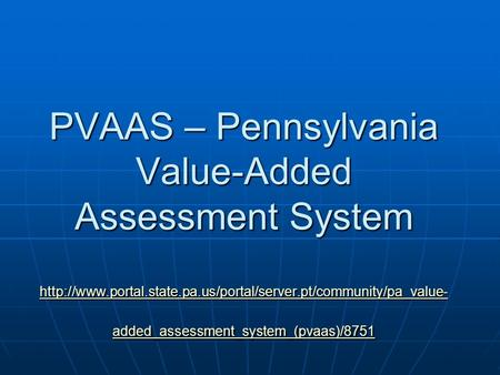 PVAAS – Pennsylvania Value-Added Assessment System  added_assessment_system_(pvaas)/8751.