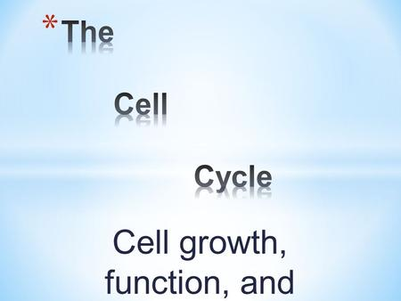 Cell growth, function, and reproduction. * cell size demonstration.