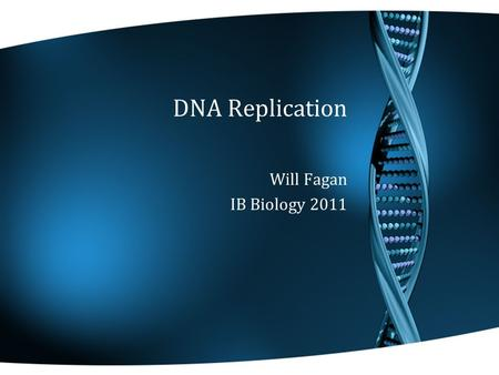 DNA Replication Will Fagan IB Biology 2011. 3.4 DNA Replication Cells must prepare for doubling the DNA content of a cell through the process of DNA replication.