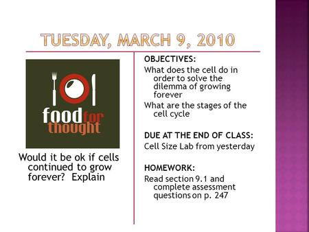 Would it be ok if cells continued to grow forever? Explain OBJECTIVES: What does the cell do in order to solve the dilemma of growing forever What are.