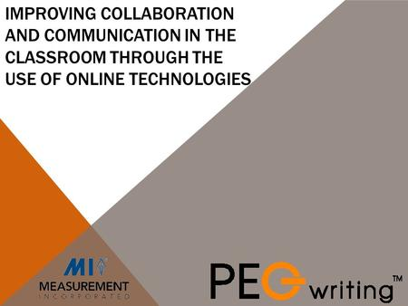 IMPROVING COLLABORATION AND COMMUNICATION IN THE CLASSROOM THROUGH THE USE OF ONLINE TECHNOLOGIES.