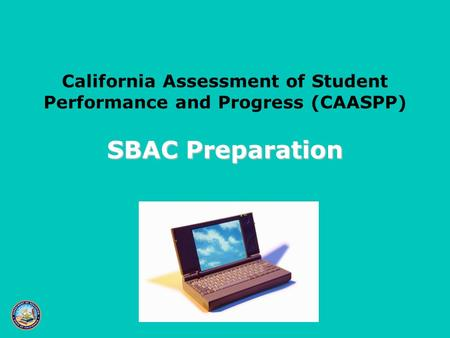SBAC Preparation SBAC Preparation California Assessment of Student Performance and Progress (CAASPP)
