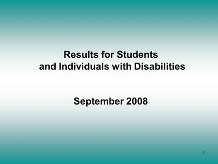 1 Results for Students and Individuals with Disabilities September 2008.