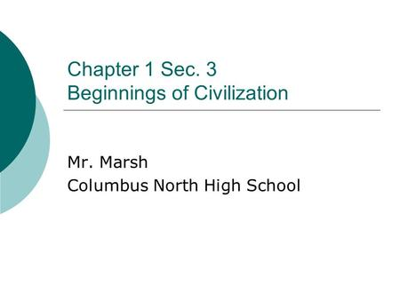 Chapter 1 Sec. 3 Beginnings of Civilization