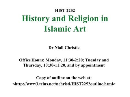 HIST 2252 History and Religion in Islamic Art Dr Niall Christie Office Hours: Monday, 11:30-2:20; Tuesday and Thursday, 10:30-11:20, and by appointment.