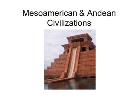 Mesoamerican & Andean Civilizations. Mesoamerica In what is now southern Mexico and Central America Rain forests cover the region Fertile soil made this.