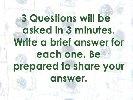 1 1 Asexual Reproduction Mitosis 3 Questions will be asked in 3 minutes. Write a brief answer for each one. Be prepared to share your answer.