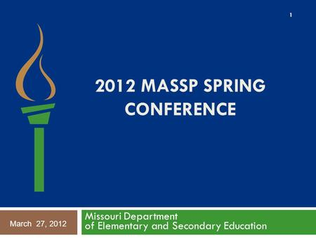 2012 MASSP SPRING CONFERENCE Missouri Department of Elementary and Secondary Education 1 March 27, 2012.