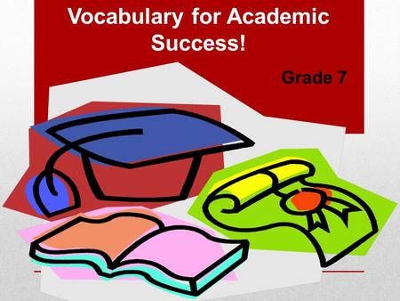 Vocabulary for Academic Success! Grade 7. Let's Review! What do you remember?