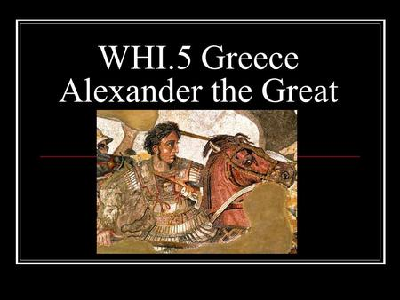 WHI.5 Greece Alexander the Great. After the Peloponnesian War, Greek defenses were weakened. This allowed Macedonia, under Philip II, to conquer most.