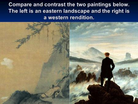 Compare and contrast the two paintings below. The left is an eastern landscape and the right is a western rendition.