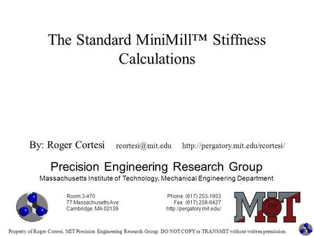 Property of Roger Cortesi, MIT Precision Engineering Research Group. DO NOT COPY or TRANSMIT without written permission. The Standard MiniMill™ Stiffness.