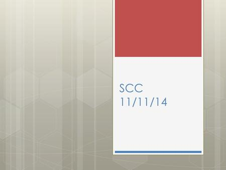 "SCC 11/11/14. SCC Agenda SCC Training  Acronyms of Education ""Educationese""  SCC Roles & Responsibilities Emphasis on: ▫CSIP (Comprehensive School."