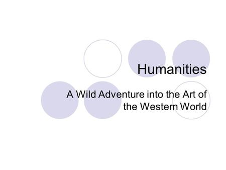 Humanities A Wild Adventure into the Art of the Western World.