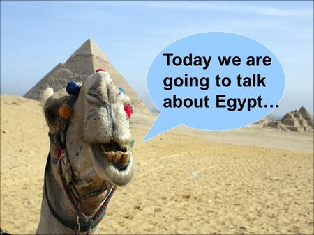 Today we are going to talk about Egypt…. Where is Egypt? Top right corner of Africa.