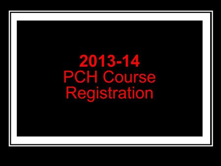 2013-14 PCH Course Registration. Counselors Mrs. PrangeA-De Ms. LangeDi-I Ms. Tretter J-Me Mr. ConnorsMi-Sc Mr. Milonas Se-Z.