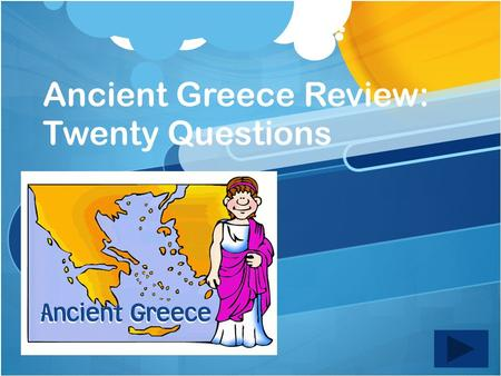 Ancient Greece Review: Twenty Questions Twenty Questions 12345 678910 1112131415 1617181920.