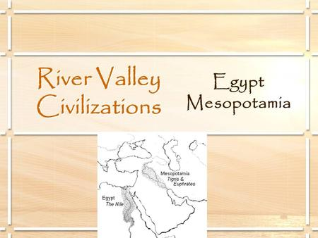 River Valley Civilizations Egypt Mesopotamia. Egypt.
