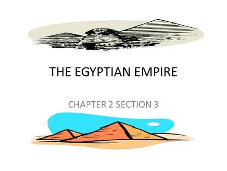 THE EGYPTIAN EMPIRE CHAPTER 2 SECTION 3.