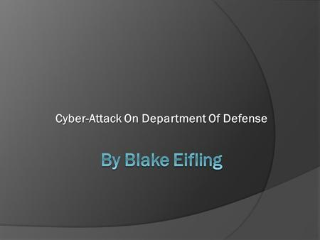 Cyber-Attack On Department Of Defense. Overview Washington has reported that there has been a widespread attack on Defense Department computers that may.