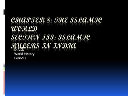 D.A.G. World History Period 1. A. Change comes to India  In The Thirteenth Century, Islamic rulers India established a government that lasted for 320.