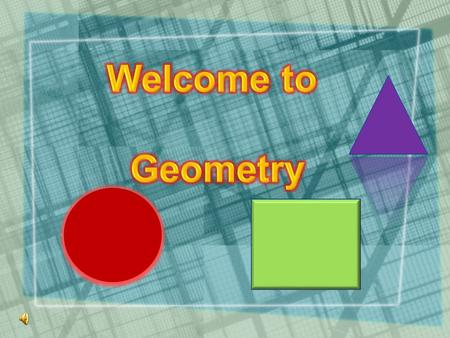 What is Geometry? Geo – means Earth + metria – to measure or - Measure the Earth Dictionary Version - The study of the size, shape and position of 2 dimensional.