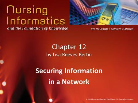 Chapter 12 by Lisa Reeves Bertin Securing Information in a Network.