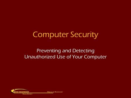 Computer Security Preventing and Detecting Unauthorized Use of Your Computer.
