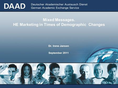 Mixed Messages. HE Marketing in Times of Demographic Changes Dr. Irene Jansen September 2011.