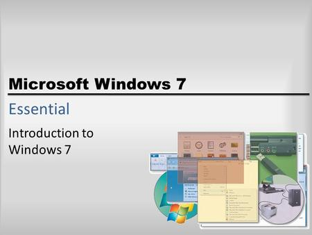 Microsoft Windows 7 Essential Introduction to Windows 7.
