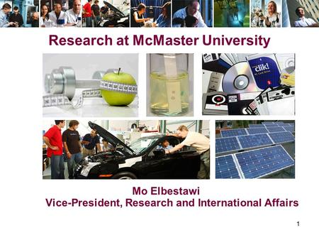 1 Research at McMaster University Mo Elbestawi Vice-President, Research and International Affairs.