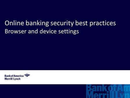 Online banking security best practices Browser and device settings.