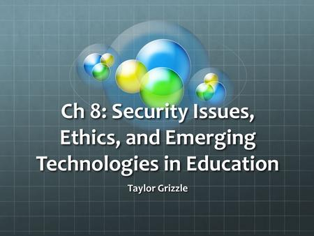 Ch 8: Security Issues, Ethics, and Emerging Technologies in Education