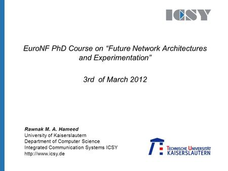 "University of Kaiserslautern Department of Computer Science Integrated Communication Systems ICSY  EuroNF PhD Course on ""Future Network."