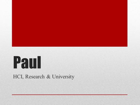 Paul HCI, Research & University. CV Born & Grown up in Berlin, Germany Finished Bachelor's degree in Berlin Problem with Bachelors (for me): It's only.