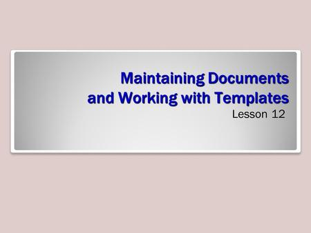 Maintaining Documents and Working with Templates