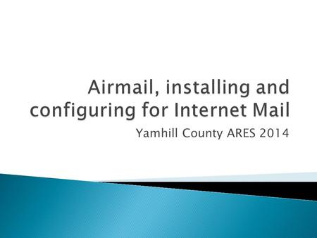 Yamhill County ARES 2014.  The latest version of Airmail is available at:    Download the version.