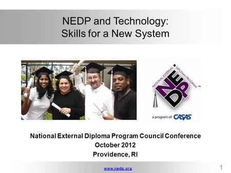 Www.nedp.orgwww.nedp.org 1 NEDP and Technology: Skills for a New System National External Diploma Program Council Conference October 2012 Providence, RI.