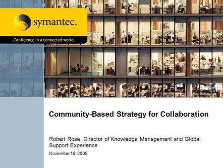 Community-Based Strategy for Collaboration Robert Rose, Director of Knowledge Management and Global Support Experience November 19, 2009.