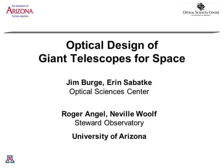 Optical Design of Giant Telescopes for Space Jim Burge, Erin Sabatke Optical Sciences Center Roger Angel, Neville Woolf Steward Observatory University.