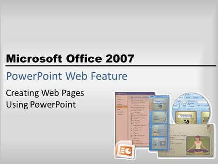 Microsoft Office 2007 PowerPoint Web Feature Creating Web Pages Using PowerPoint.