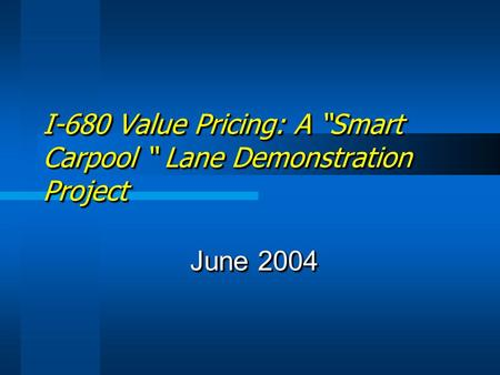 "I-680 Value Pricing: A ""Smart Carpool "" Lane Demonstration Project June 2004."