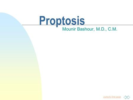 Jump to first page Proptosis Mounir Bashour, M.D., C.M.