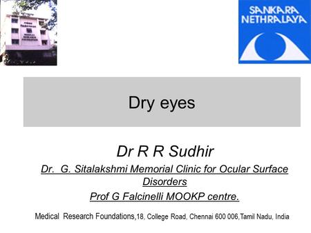 Dry eyes Dr R R Sudhir Dr. G. Sitalakshmi Memorial Clinic for Ocular Surface Disorders Prof G Falcinelli MOOKP centre. Medical Research Foundations, 18,