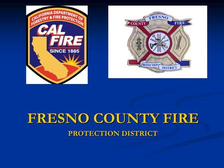 FRESNO COUNTY FIRE PROTECTION DISTRICT. Fresno County Fire  Budget = $13.5 mil ($10 mil 10 yrs ago)  15,000 Incidents in 2006  Response time of 11:36.
