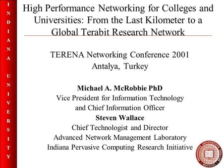 INDIANAUNIVERSITYINDIANAUNIVERSITY High Performance Networking for Colleges and Universities: From the Last Kilometer to a Global Terabit Research Network.
