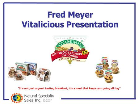 "Fred Meyer Vitalicious Presentation ""It's not just a great tasting breakfast, it's a meal that keeps you going all day"""