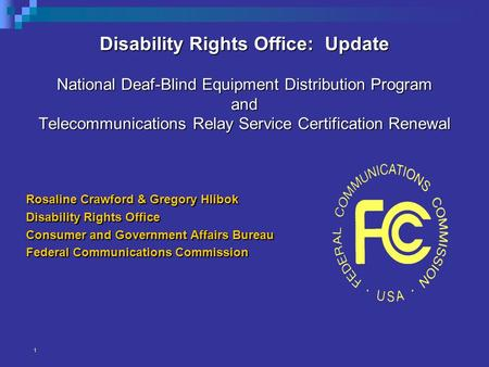 Disability Rights Office: Update National Deaf-Blind Equipment Distribution Program and Telecommunications Relay Service Certification Renewal Rosaline.