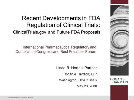 © Hogan & Hartson LLP. All rights reserved. Recent Developments in FDA Regulation of Clinical Trials: ClinicalTrials.gov and Future FDA Proposals International.